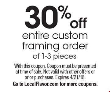 30% off entire custom framing order of 1-3 pieces. With this coupon. Coupon must be presented at time of sale. Not valid with other offers or prior purchases. Expires 4/21/18. Go to LocalFlavor.com for more coupons.
