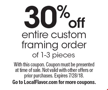 30% off entire custom framing order of 1-3 pieces. With this coupon. Coupon must be presented at time of sale. Not valid with other offers or prior purchases. Expires 7/28/18. Go to LocalFlavor.com for more coupons.