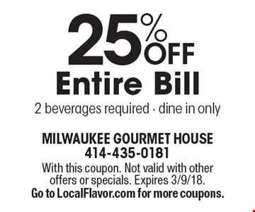25% Off Entire Bill 2 beverages required. Dine in only. With this coupon. Not valid with other offers or specials. Expires 3/9/18. Go to LocalFlavor.com for more coupons.