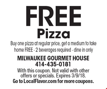 Free Pizza. Buy one pizza at regular price, get a medium to take home free. 2 beverages required. Dine in only. With this coupon. Not valid with other offers or specials. Expires 3/9/18. Go to LocalFlavor.com for more coupons.