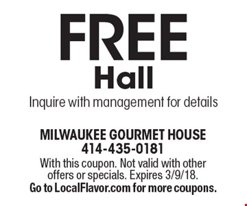 Free Hall. Inquire with management for details. With this coupon. Not valid with other offers or specials. Expires 3/9/18. Go to LocalFlavor.com for more coupons.