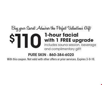 Buy your Secret Admirer the Perfect Valentine's Gift $110 1-hour facial with 1 FREE upgrade includes sauna session, beverage and complimentary gift!. With this coupon. Not valid with other offers or prior services. Expires 3-9-18.