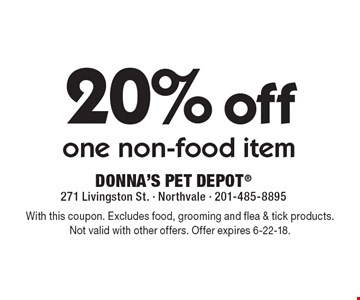 20% off one non-food item. With this coupon. Excludes food, grooming and flea & tick products. Not valid with other offers. Offer expires 6-22-18.