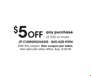 $5 off any purchase of $30 or more. With this coupon. One coupon per table. Not valid with other offers. Exp. 3/23/18.