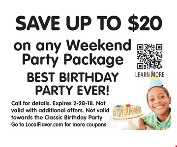 Save up to $20 on any Weekend Party Package. BEST BIRTHDAY PARTY EVER! Call for details. Expires 2-28-18. Not valid with additional offers. Not valid towards the Classic Birthday Party Go to LocalFlavor.com for more coupons.