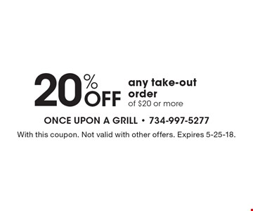 20% Off any take-out order of $20 or more. With this coupon. Not valid with other offers. Expires 5-25-18.