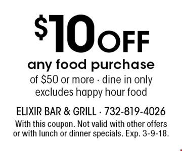 $10 Off any food purchase of $50 or more - dine in only excludes happy hour food. With this coupon. Not valid with other offers or with lunch or dinner specials. Exp. 3-9-18.