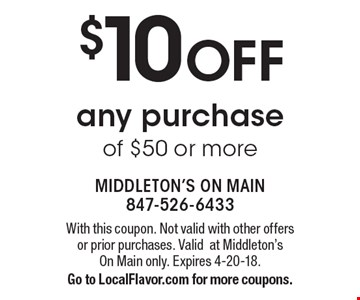 $10 off any purchase of $50 or more. With this coupon. Not valid with other offers or prior purchases. Valid at Middleton's On Main only. Expires 4-20-18. Go to LocalFlavor.com for more coupons.
