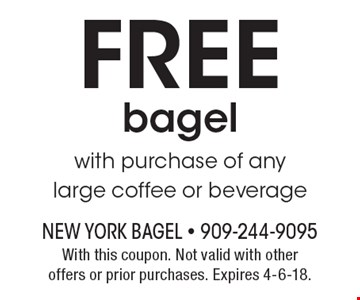 FREE bagel with purchase of any large coffee or beverage . With this coupon. Not valid with other offers or prior purchases. Expires 4-6-18.