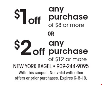 $2 off any purchase of $12 or more OR $1 off any purchase of $8 or more. With this coupon. Not valid with other offers or prior purchases. Expires 6-8-18.