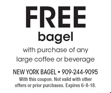 FREE bagel with purchase of any large coffee or beverage. With this coupon. Not valid with other offers or prior purchases. Expires 6-8-18.