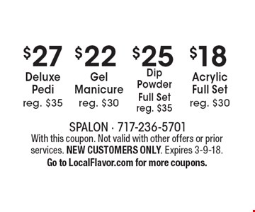 $18 Acrylic Full Set, reg. $30 OR $25 Dip Powder Full Set, reg. $35 OR $22 Gel Manicure, reg. $30 OR $27 Deluxe Pedi, reg. $35. With this coupon. Not valid with other offers or prior services. NEW CUSTOMERS ONLY. Expires 3-9-18. Go to LocalFlavor.com for more coupons.