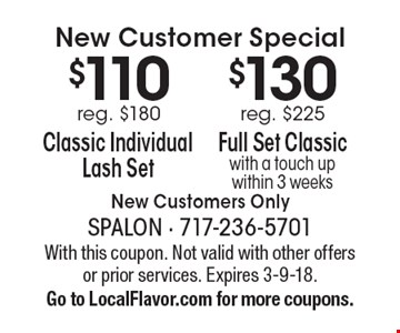 New Customer Special. $110 Classic Individual Lash Set. Reg. $180 OR $130 Full Set Classic with a touch up within 3 weeks. Reg. $225. New Customers Only. With this coupon. Not valid with other offers or prior services. Expires 3-9-18. Go to LocalFlavor.com for more coupons.