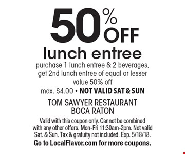 50% OFF lunch entree. Purchase 1 lunch entree & 2 beverages, get 2nd lunch entree of equal or lesser value 50% off. Max. $4.00. Not valid sat & sun. Valid with this coupon only. Cannot be combined with any other offers. Mon-Fri 11:30am-2pm. Not valid Sat. & Sun. Tax & gratuity not included. Exp. 5/18/18. Go to LocalFlavor.com for more coupons.