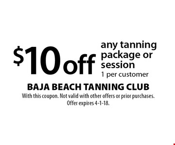 $10 off any tanning package or session. 1 per customer. With this coupon. Not valid with other offers or prior purchases. Offer expires 4-1-18.