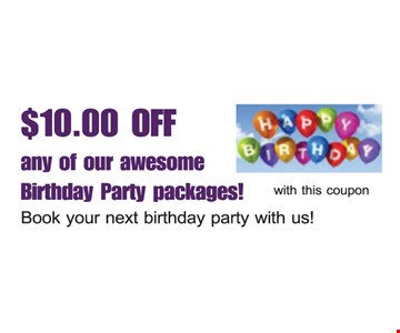 $10.00 off any of our awesome birthday party packages! Book your next birthday party with us! With this coupon.