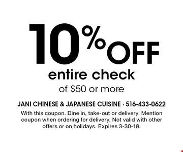 10% Off entire check of $50 or more. With this coupon. Dine in, take-out or delivery. Mention coupon when ordering for delivery. Not valid with other offers or on holidays. Expires 3-30-18.