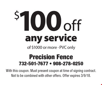 $100 off any service of $1000 or more - PVC only. With this coupon. Must present coupon at time of signing contract. Not to be combined with other offers. Offer expires 3/9/18.