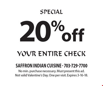 SPECIAL 20% off your entire check. No min. purchase necessary. Must present this ad. Not valid Valentine's Day. One per visit. Expires 3-16-18.