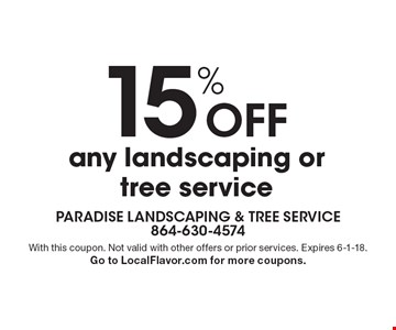15% Off any landscaping or tree service. With this coupon. Not valid with other offers or prior services. Expires 6-1-18. Go to LocalFlavor.com for more coupons.