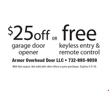 $25 off garage door opener OR free keyless entry & remote control. With this coupon. Not valid with other offers or prior purchases. Expires 3-9-18.