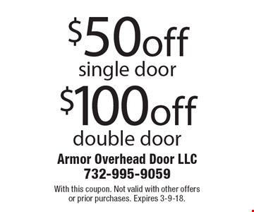 $100 off double door. $50 off single door. With this coupon. Not valid with other offers or prior purchases. Expires 3-9-18.