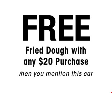 Free Fried Dough with any $20 Purchase when you mention this card.