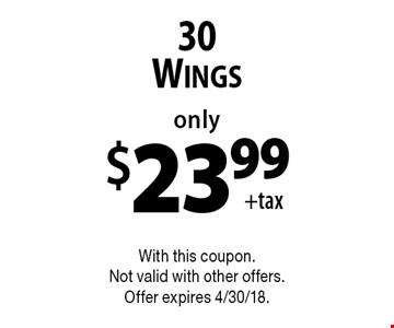 Only $23.99+tax 30 Wings. With this coupon. Not valid with other offers. Offer expires 4/30/18.