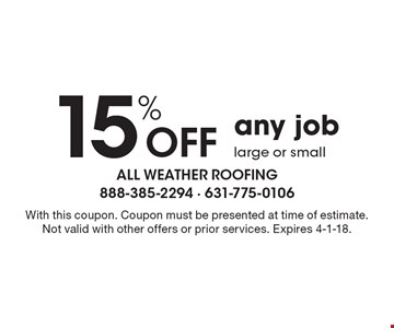 15% Off any job large or small. With this coupon. Coupon must be presented at time of estimate. Not valid with other offers or prior services. Expires 4-1-18.