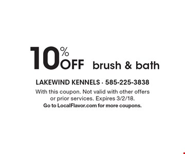 10% Off brush & bath. With this coupon. Not valid with other offers or prior services. Expires 3/2/18. Go to LocalFlavor.com for more coupons.