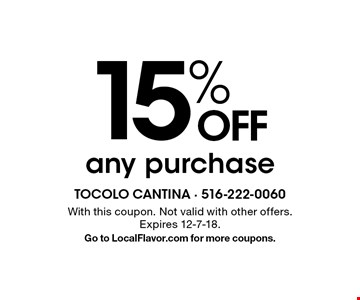 15% OFF any purchase. With this coupon. Not valid with other offers. Expires 12-7-18. Go to LocalFlavor.com for more coupons.