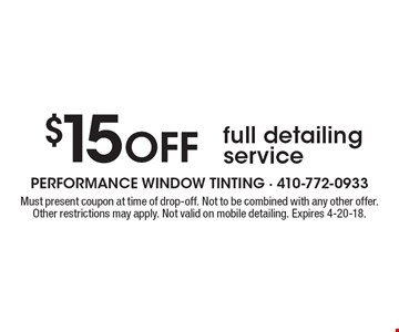 $15 Off full detailing service. Must present coupon at time of drop-off. Not to be combined with any other offer. Other restrictions may apply. Not valid on mobile detailing. Expires 4-20-18.