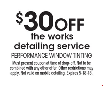 $30 Off the works detailing service. Must present coupon at time of drop-off. Not to be combined with any other offer. Other restrictions may apply. Not valid on mobile detailing. Expires 5-18-18.