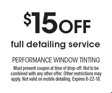 $15 Off full detailing service. Must present coupon at time of drop-off. Not to be combined with any other offer. Other restrictions may apply. Not valid on mobile detailing. Expires 6-22-18.