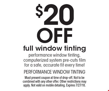 $20 Off full window tinting - performance window tinting, computerized system pre-cuts film for a safe, accurate fit every time!  Must present coupon at time of drop-off. Not to be combined with any other offer. Other restrictions may apply. Not valid on mobile detailing. Expires 7/27/18.