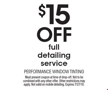 $15 Off full detailing service. Must present coupon at time of drop-off. Not to be combined with any other offer. Other restrictions may apply. Not valid on mobile detailing. Expires 7/27/18.