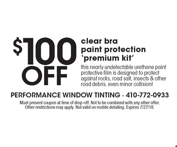 $100 Off clear bra paint protection 'premium kit' - this nearly undetectable urethane paint protective film is designed to protect against rocks, road salt, insects & other road debris. even minor collision! Must present coupon at time of drop-off. Not to be combined with any other offer.Other restrictions may apply. Not valid on mobile detailing. Expires 7/27/18.