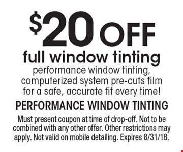 $20 Off full window tinting, performance window tinting, computerized system pre-cuts film for a safe, accurate fit every time! Must present coupon at time of drop-off. Not to be combined with any other offer. Other restrictions may apply. Not valid on mobile detailing. Expires 8/31/18.