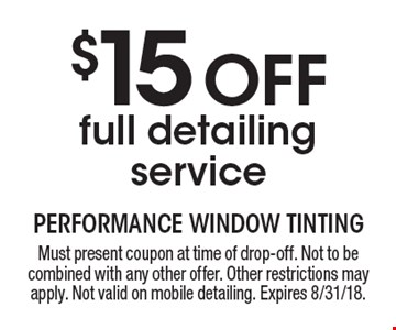 $15 Off full detailing service. Must present coupon at time of drop-off. Not to be combined with any other offer. Other restrictions may apply. Not valid on mobile detailing. Expires 8/31/18.