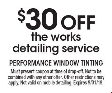$30 Off the works detailing service. Must present coupon at time of drop-off. Not to be combined with any other offer. Other restrictions may apply. Not valid on mobile detailing. Expires 8/31/18.