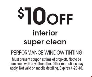 $10 Off interior super clean. Must present coupon at time of drop-off. Not to be combined with any other offer. Other restrictions may apply. Not valid on mobile detailing. Expires 4-20-18.