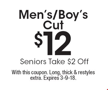 $12 Men's/Boy's Cut. Seniors Take $2 Off. With this coupon. Long, thick & restyles extra. Expires 3-9-18.