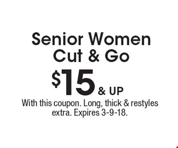$15 & up Senior Women Cut & Go. With this coupon. Long, thick & restyles extra. Expires 3-9-18.