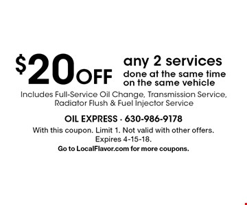 $20 Off any 2 services done at the same time on the same vehicle Includes Full-Service Oil Change, Transmission Service, Radiator Flush & Fuel Injector Service. With this coupon. Limit 1. Not valid with other offers. Expires 4-15-18.Go to LocalFlavor.com for more coupons.