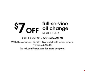 $7 Off full-service oil change REAL DEAL!. With this coupon. Limit 1. Not valid with other offers. Expires 4-15-18.Go to LocalFlavor.com for more coupons.