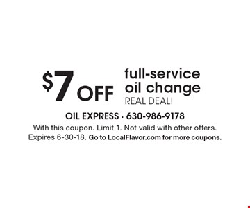 $7 off full-service oil change. REAL DEAL! With this coupon. Limit 1. Not valid with other offers. Expires 6-30-18. Go to LocalFlavor.com for more coupons.