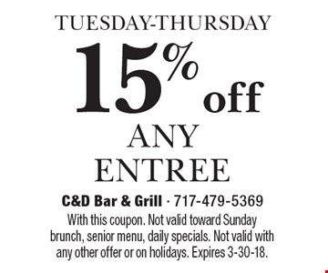 TUESDAY-THURSDAY 15% off any entree. With this coupon. Not valid toward Sunday brunch, senior menu, daily specials. Not valid with any other offer or on holidays. Expires 3-30-18.