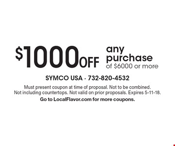 $1000 Off any purchase of $6000 or more. Must present coupon at time of proposal. Not to be combined. Not including countertops. Not valid on prior proposals. Expires 5-11-18. Go to LocalFlavor.com for more coupons.