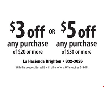 $5 off any purchase of $30 or more OR $3 off any purchase of $20 or more. With this coupon. Not valid with other offers. Offer expires 3-9-18.
