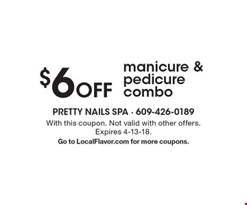 $6 Off manicure & pedicure combo. With this coupon. Not valid with other offers. Expires 4-13-18. Go to LocalFlavor.com for more coupons.